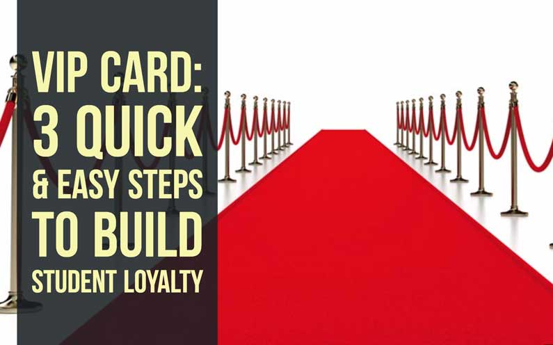 The VIP Card: 3 Quick & Easy Steps To Build Student Loyalty